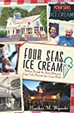 Four Seas Ice Cream:: Sailing Through the Sweet History of Cape Cod's Favorite Ice Cream Parlor (American Palate)