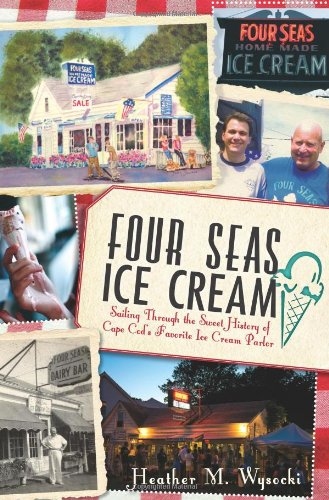 - Four Seas Ice Cream:: Sailing Through the Sweet History of Cape Cod's Favorite Ice Cream Parlor (American Palate)