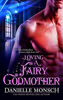 Loving a Fairy Godmother (Fairy Tales & Ever Afters Book 1) by [Monsch, Danielle]