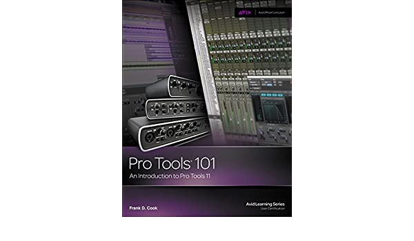 Pro Tools 101: An Introduction to Pro Tools 11 with DVD Avid Learning: Amazon.es: Frank Cook: Libros en idiomas extranjeros