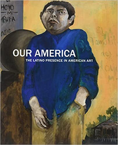 Our-America-:-the-Latino-presence-in-American-art