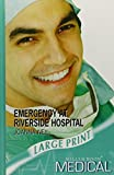 img - for Emergency At Riverside Hospital (Ulverscroft Large Print Series) book / textbook / text book