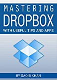 Mastering Dropbox with Useful Tips and Apps