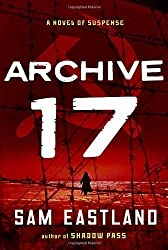 Archive 17: A Novel of Suspense by Eastland, Sam (2012) Hardcover