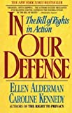 In Our Defense: The Bill of Rights in Action by Ellen Alderman Published by Harper Perennial 1st (first) edition (1992) Paperback