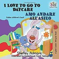 Italian children's books: I Love to Go to Daycare  Amo andare all'asilo  (English Italian Bilingual Books): italian children's books bilingual (English Italian Bilingual Collection)