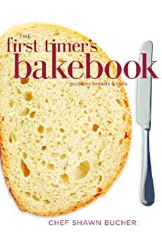 The First Timer's Guide to Bread and Rolls (First Timer's Baking Book 3) by [Bucher, Shawn]