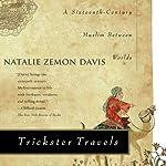 Trickster Travels: A Sixteenth-Century Muslim Between Worlds | Natalie Zemon Davis