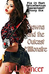 EROTIC: Ms. Fix-It: Shawna and the Outcast Millionaire: Fix-it Fast - Satisfaction Guaranteed!: Fix-it Fast Series Story 6