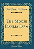 Amazon / Forgotten Books: The Moose Dahlia Farm Classic Reprint (Mrs Murry M Moose)