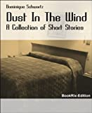 Dust In The Wind: A Collection of Short Stories