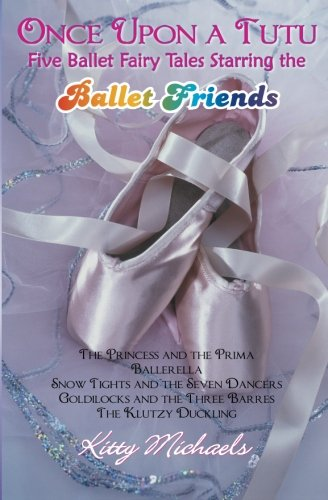 Once Upon a Tutu: Five Ballet Fairy Tales Starring the Ballet Friends: Including The Princess and the Prima, Ballerella, Snow Tights and the Seven ... and the Three Barres, and ()