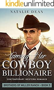 Taming Her Cowboy Billionaire: Western Romance Novel (Brothers of Miller Ranch Book 5)