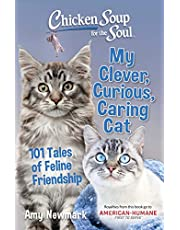 Chicken Soup for the Soul: My Clever, Curious, Caring Cat: 101 Tales of Feline Friendship