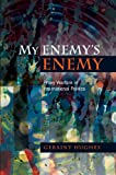 My Enemy's Enemy: Proxy Warfare in International Politics