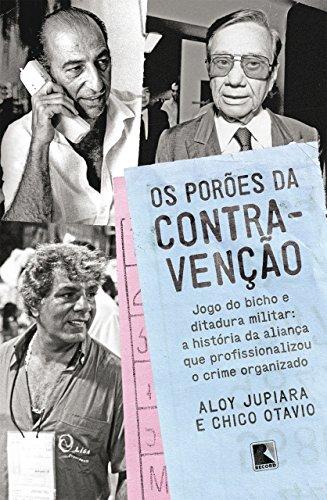 Os porões da contravenção: Jogo do bicho e Ditadura Militar: a história da aliança que profissionalizou o crime organizado