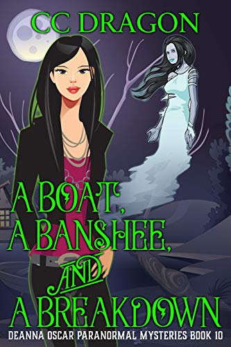 A Boat, a Banshee, and a Breakdown: Deanna Oscar Paranormal Mysteries Book 10 (Deanna Oscar Paranormal Mystery) by [Dragon, CC]