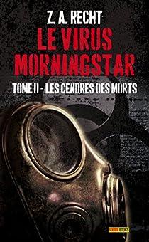Le virus Morningstar, Tome 2 : Les cendres des morts par Recht