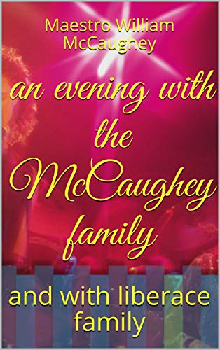 (an evening with the McCaughey family: and with liberace family (my life Book 1) )