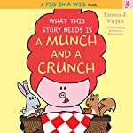 What This Story Needs Is a Munch and a Crunch: A Pig in a Wig Book | Emma J. Virjan