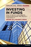 Financial Times Guide to Investing in Funds: How to Select Investments, Assess Managers and Protect Your Wealth: How to Generate Wealth and Protect Your Money (The FT Guides) by De Lavenere Lussan, Jerome 1 edition (2012)