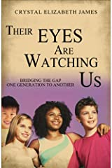 Their eyes are watching us: Bridging the gap one generation to another Kindle Edition