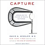 Capture: Unraveling the Mystery of Mental Suffering | David A. Kessler