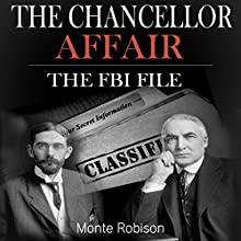 The Chancellor Affair: The FBI File: The True Story about How President Warren G. Harding Abused Power in the White House and Silenced His Most Vocal Critic Audiobook by Monte Robison Narrated by Scott F. Guinn