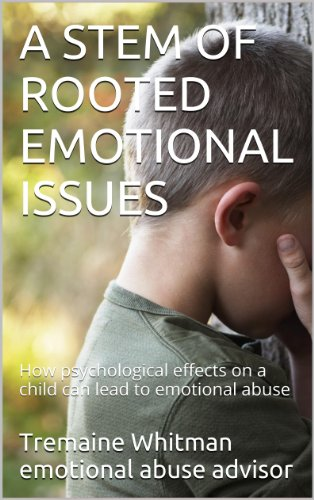 A STEM OF ROOTED EMOTIONAL ISSUES: How psychological effects on a child can lead to emotional abuse (Effects Of Dysfunctional Families On Child Development)