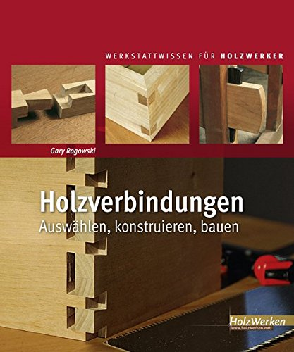 Holzverbindungen  Holzverbindungen: Auswählen, konstruieren, bauen HolzWerken ...
