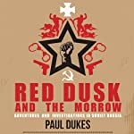 Red Dusk and the Morrow: Adventures & Investigations in Soviet Russia | Paul Dukes
