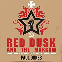 Red Dusk and the Morrow: Adventures & Investigations in Soviet Russia