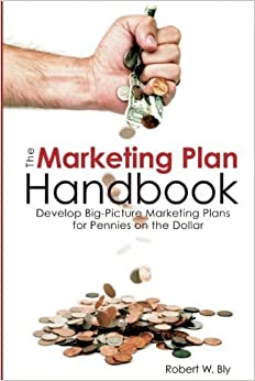 Book Marketing Plan Handbook: Develop Big Picture Marketing Plans for Pennies on the Dollar 1st edition by Bly, Robert W. (2010)