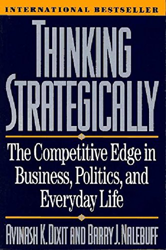 Thinking Strategically: The Competitive Edge in Business, Politics, and Everyday Life (Norton Paperback)