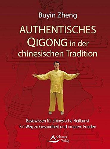 Authentisches Qigong in der chinesischen Tradition: Basiswissen für chinesische Heilkuns t - Ein Weg zu Gesundheit und innerem Frieden
