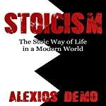 Stoicism: The Stoic Way of Life in a Modern World | Alexios Demo