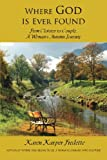 Where God Is Ever Found; from Cloister to Couple, a Woman's Autumn Journey, Karen Karper Fredette, 1300306289