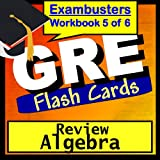 GRE Test Prep Algebra Review Flashcards--GRE Study Guide Book 5 (Exambusters GRE Study Guide)