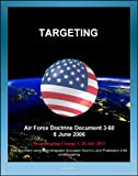 Air Force Doctrine Document 3-60: Targeting - Target Characteristics, Weaponeering, Mensuration, Collateral Damage, Tasking Cycle, Campaign Assessment, Effects-Based Operations (EBO)