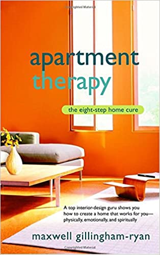 Apartment Therapy: The Eight Step Home Cure: Maxwell Ryan: 9780553383126:  Amazon.com: Books