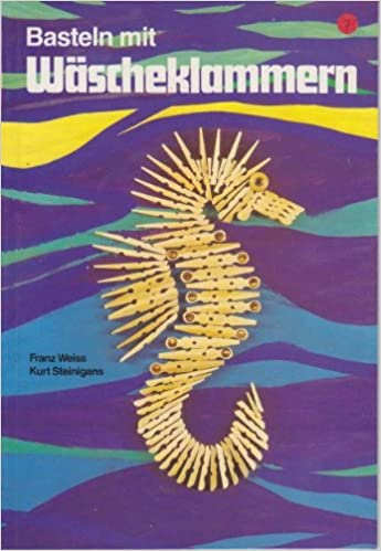 Basteln Mit Wascheklammern Amazon De Franz Weiss Kurt Steinigans