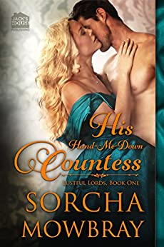 His Hand-Me-Down Countess (The Lustful Lords Series Book 1) by [Mowbray, Sorcha]