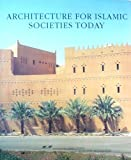 Architecture for Islamic Societies Today, , 1854902075