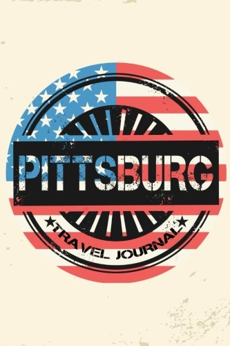 Pittsburg Travel Journal: Blank Travel Notebook (6x9), 108 Lined Pages, Soft Cover (Blank Travel Journal)(Travel Journals To Write In)(US Flag)