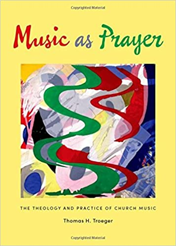 Music as Prayer: The Theology and Practice of Church Music: Thomas H