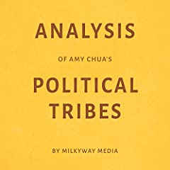Listen to this audio analysis of Amy Chua's book Political Tribes which explains how American elites have long failed to recognize the importance of exclusive groups based on shared religious and ethnic identifications, both abroad and...