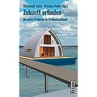 Zukunft erfinden. Kreative Projekte in Ostdeutschland