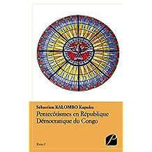 Pentecôtismes en République Démocratique du Congo - Tome I: Conditions et pertinence du dialogue entre Églises protestantes sur la mission aujourd'hui (Essai) (French Edition)