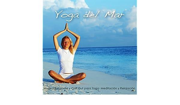 Yoga del Mar - Musica Relajante y Chill Out para Yoga ...