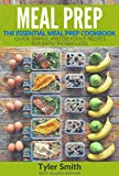 Meal Prep: The Essential Meal Prep Cookbook - Quick, Simple, and Delicious Recipes for Rapid Weight Loss (Low Carb Meal Prep 2)